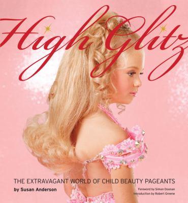 High Glitz: The Extravagant World of Child Pageants
