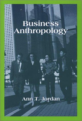 Business Anthropology, Anthropology of Business,Business Ethnography, Corporate Anthropology