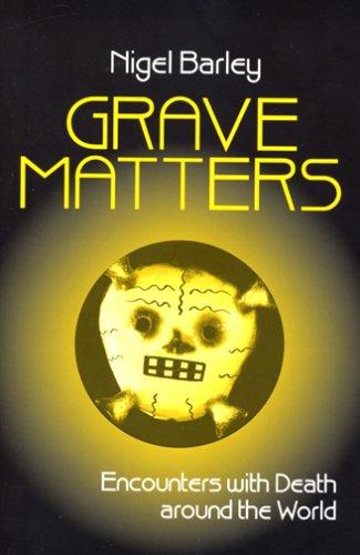 Grave Matters: Encounters with Death Around the World