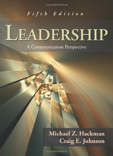 leadership a communication perspective hackman michael z and johnson craig e Leadership is an integral component of the human experience and of practical importance to all for nearly 25 years, the multiple editions of hackman and.