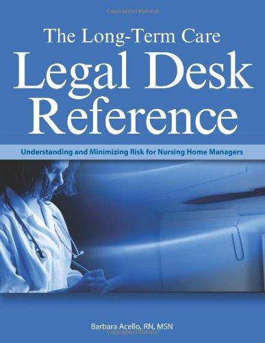 Long-Term Care Legal Desk Reference: Understanding And Minimizing Risk for Nursing Home Managers