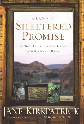 Land Of Sheltered Promise A Novel Inspired By True Stories of The Big Muddy Ranch