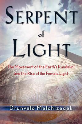Serpent of Light The Movement of the Earth's Kundalini and the Rise of the Female Light...