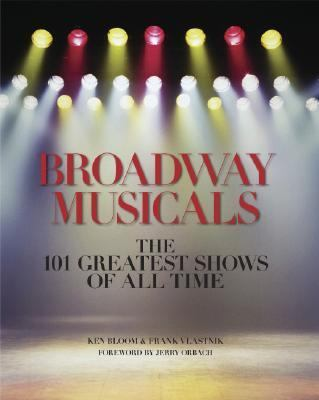 Broadway Musicals The 101 Greatest Shows Of All Time