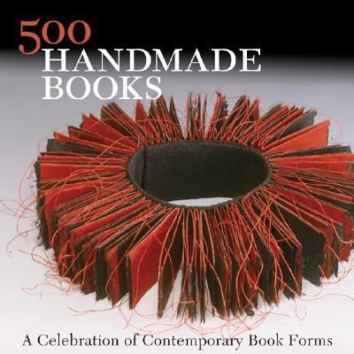 500 Handmade Books A Celebration of Contemporary Book Forms