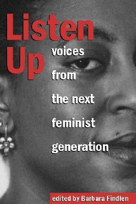 listen up voices from the next feminist generation essays Texts: listen up: voices from the next feminist generation (voices), edited by barbara findlen this book will be available in the women's resource center the first week of class, and after that at in other words bookstore.