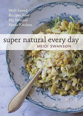 Super Natural Every Day : Well-Loved Recipes from My Natural Foods Kitchen