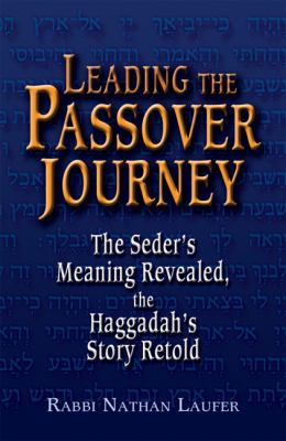 Leading The Passover Journey The Seder's Meaning Revealed, The Haggadah's Story Retold