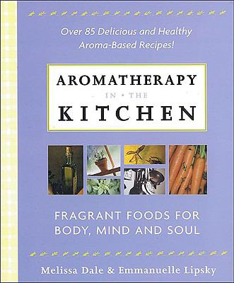 Aromatherapy in the Kitchen Fragrant Foods for Body, Mind and Spirit