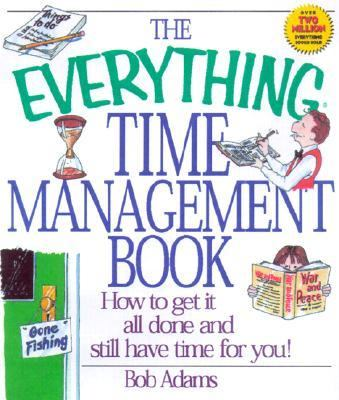 Everything Time Management Book How to Get It All Done and Still Have Time for You!