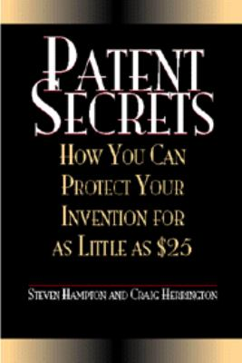 Patent Secrets How You Can Protect Your Invention for As Little As $25
