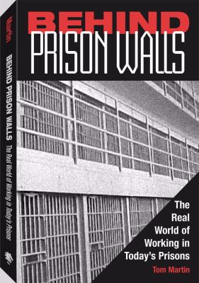 Behind Prison Walls The Real World of Working in Today's Prisons