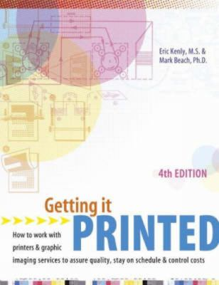 Getting It Printed How to Work With Printers and Graphic Imaging Services to Assure Quality, Stay on Schedule and Control Costs