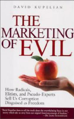 Marketing Of Evil How Radicals, Elitists, And Pseudo-experts Sell Us Corruption Disguised As Freedom
