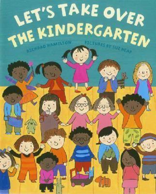 Let's Take over the Kindergarten Let Us Take over the Kindergarten