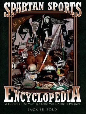 Spartan Sports Encyclopedia A History of the Michigan State Men's Athletic Program