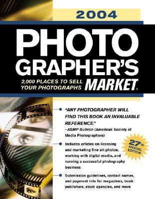 2004 Photographer's Market 2,000 Places to Sell Your Photographs