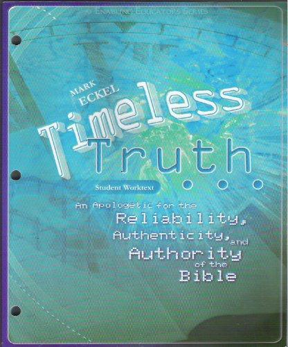 Timeless Truth: An Apologetic for the Reliability, Authenticity and Authority of the Bible - Student Worktext
