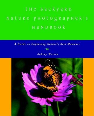 Backyard Nature Photographer's Handbook : : A Guide to Capturing Nature's Best Moments