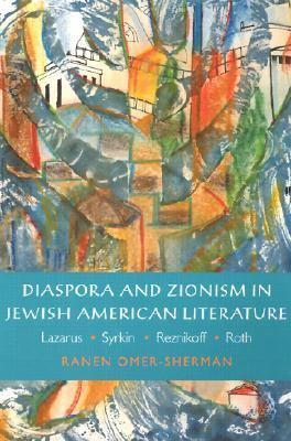 Diaspora and Zionism in Jewish American Literature Lazarus, Syrkin, Reznikoff, and Roth