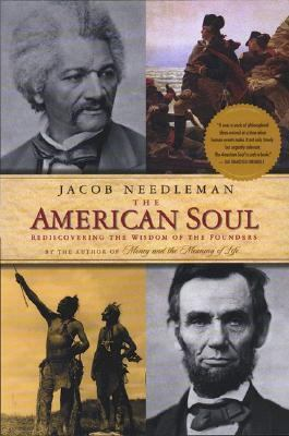 American Soul Rediscovering the Wisdom of the Founders