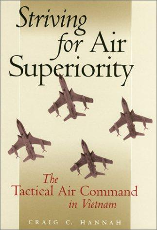 Striving for Air Superiority: The Tactical Air Command in Vietnam (Williams-Ford Texas A&M University Military History Series)