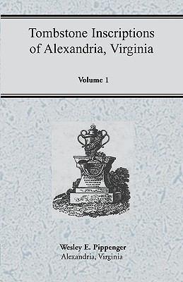 Tombstone Inscriptions of Alexandria, Virginia, Volume 1