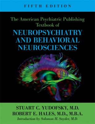 American Psychiatric Publishing Textbook of Neuropsychiatry and Behavioral Neurosciences