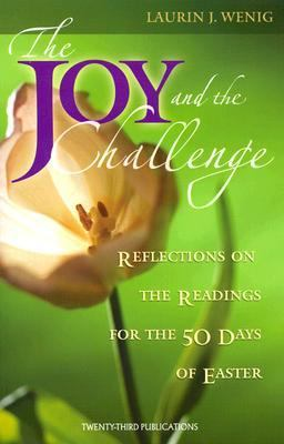 Joy and the Challenge: Reflections on the Readings for the 50 Days of Easter