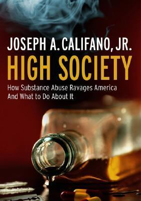High Society How Substance Abuse Ravages America and What to Do About It