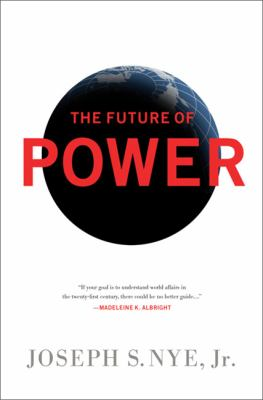 Future of Power : Its Changing Nature and Use in the Twenty-First Century
