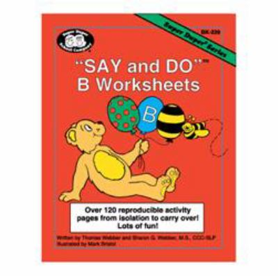 Say and Do B Worksheets : Over 120 Reproducible Activity Pages from Isolation to Carryover!