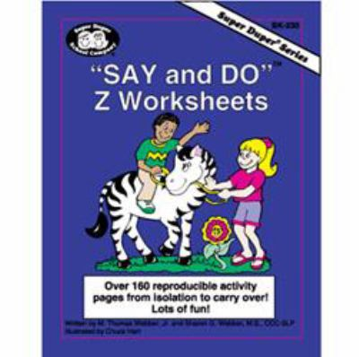 Say and Do Z Worksheets : Over 160 Reproducible Activity Pages from Isolation to Carryover!