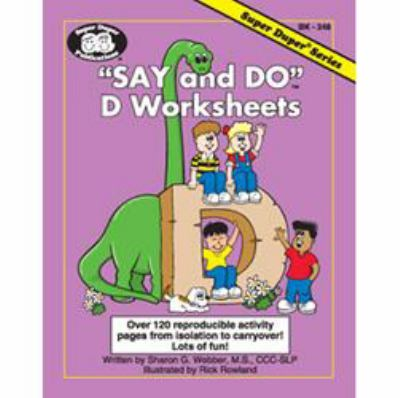 Say and Do D Worksheets : Over 120 Reproducible Activity Pages from Isolation to Carryover!
