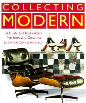Collecting Modern: A Guide to Mid-Century Furniture and Collectibles - David Rago - Hardcover - 1ST