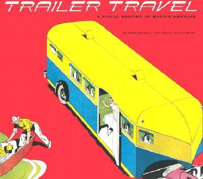 Trailer Travel A Visual History of Mobile America