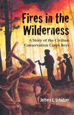 Fires in the Wilderness: A Story of the Civilian Conservation Corps Boys
