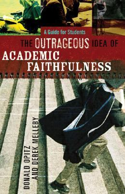 Outrageous Idea of Academic Faithfulness A Guide for Students