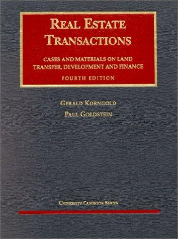Real Estate Transactions: Cases and Materials on Land Transfer, Development and Finance (University Casebook Series)