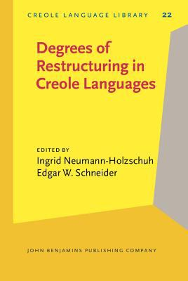 Degrees of Restructuring in Creole Languages (Creole Language Library)