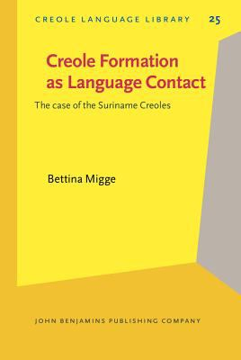 Creole Formation as Language Contact: The case of the Suriname Creoles (Creole Language Library)