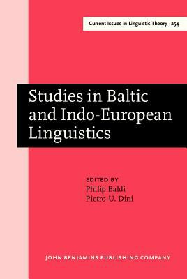 Studies in Baltic and Indo-European Linguistics: In honor of William R. Schmalstieg (Current Issues in Linguistic Theory)