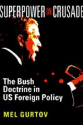 Superpower on Crusade The Bush Doctrine in US Foreign Policy