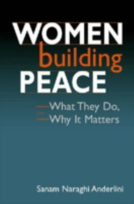 Women Building Peace What They Do, Why It Matters