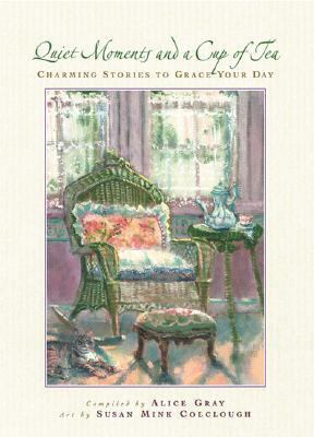Quiet Moments and a Cup of Tea: Charming Stories to Grace Your Day - Alice Gray - Hardcover