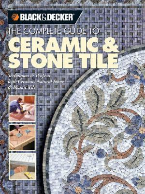 Complete Guide to Ceramic & Stone Tile Techniques & Projects With Ceramics, Natural Stone & Mosaics