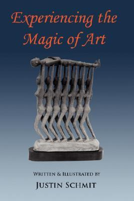 Experiencing the Magic of Art A Journey into the World of the Inner Self And the World of Art