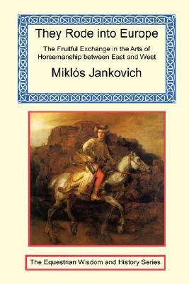 They Rode into Europe - the Fruitful Exchange in the Arts of Horsemanship between East and West