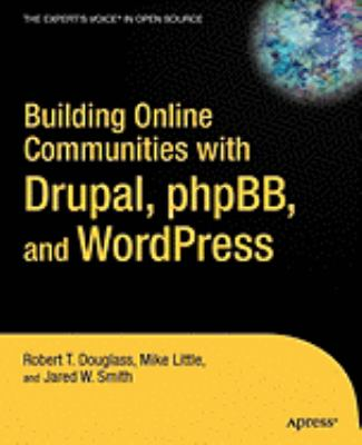 Building Online Communities With Drupal, phpBB, And WordPress