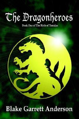 Dragonheroes Book 1 of the Birth of Terralax